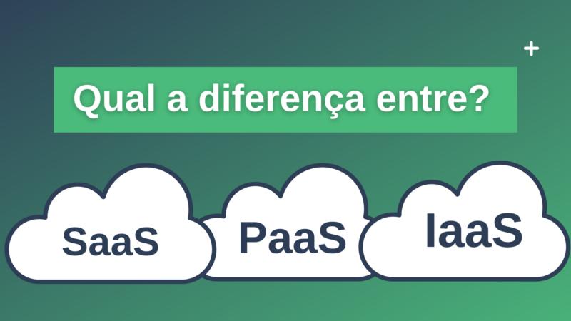 Você sabe qual a diferença entre SaaS x PaaS x IaaS?