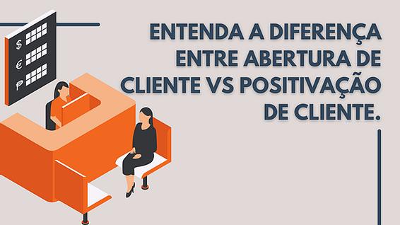 Entenda a diferença entre Abertura de Cliente vs Positivação de cliente.
