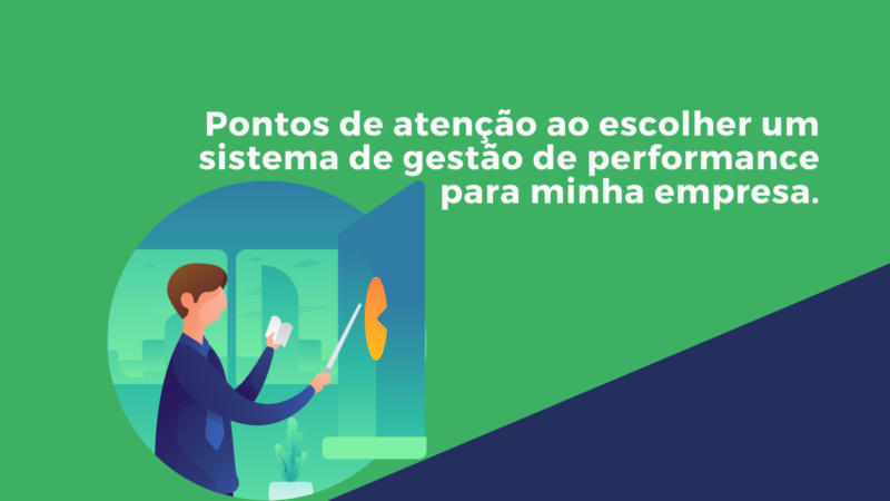Pontos de atenção ao escolher um sistema de gestão de performance para minha empresa.