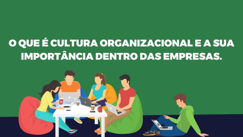 O que é cultura organizacional e a sua importância dentro das empresas.